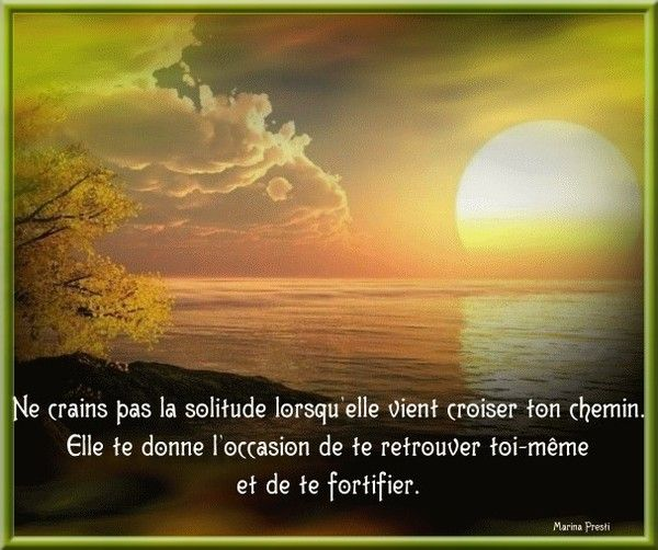 ne crains pas la solitude......